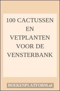 100 cactussen en vetplanten voor de vensterbank