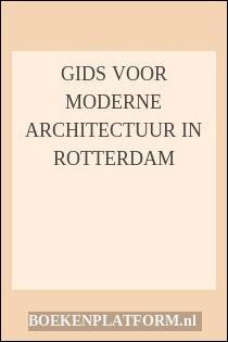Gids Voor Moderne Architectuur In Rotterdam