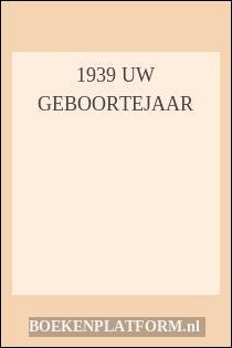 1939 Uw geboortejaar