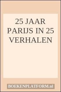 25 jaar Parijs in 25 verhalen