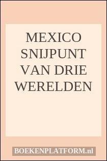 Mexico snijpunt van drie werelden