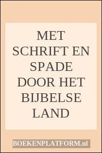 Met Schrift En Spade Door Het Bijbelse Land