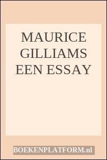 Maurice Gilliams Een Essay