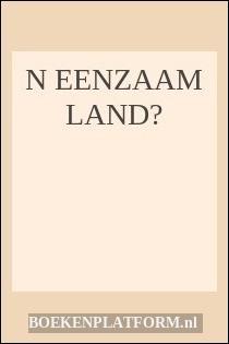 N Eenzaam Land…