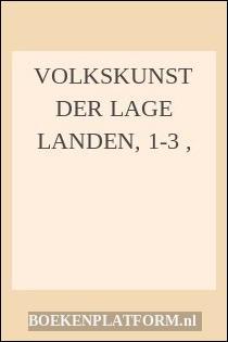 Volkskunst Der Lage Landen, 1-3 ,