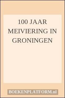 100 Jaar Meiviering In Groningen