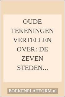 Oude tekeningen vertellen over: De zeven steden van Hollands Noorderkwartier