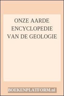 Onze Aarde Encyclopedie Van De Geologie