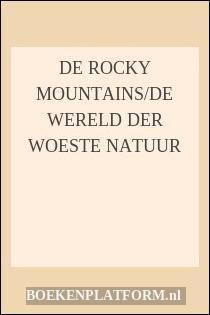 De Rocky Mountains/de Wereld Der Woeste Natuur