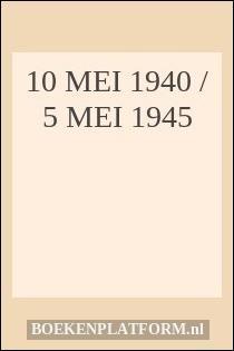 10 mei 1940 / 5 mei 1945