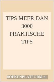 Tips Meer Dan 3000 Praktische Tips