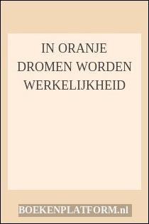 In Oranje Dromen Worden Werkelijkheid
