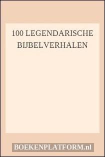 100 Legendarische Bijbelverhalen