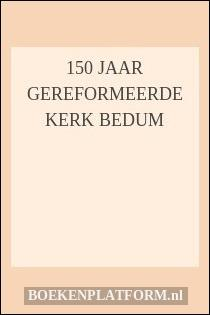 150 Jaar Gereformeerde Kerk Bedum