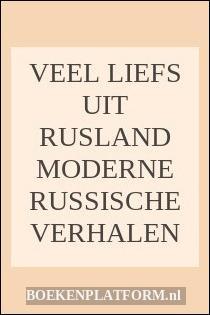 Veel Liefs Uit Rusland Moderne Russische Verhalen