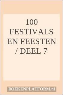 100 Festivals en feesten / Deel 7