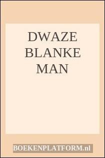 Dwaze Blanke Man