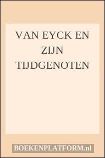 Van Eyck En Zijn Tijdgenoten