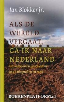 Als De Wereld Vergaat, Ga Ik Naar Nederland
