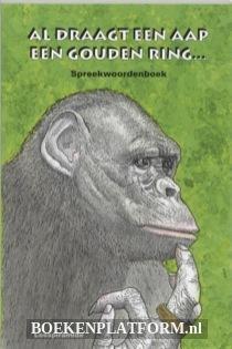 Al draagt een aap een gouden ring? Spreekwoordenboek